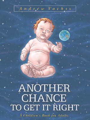 Another Chance To Get It Right, a children's book for adults. Written by Andrew Vachss